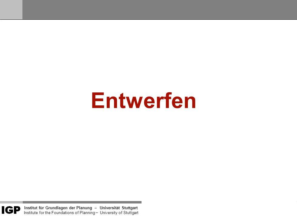 """Institut für Grundlagen der Planung– Universität Stuttgart Institute for the Foundations of Planning – University of Stuttgart """"E-N-T-W-E-R-F-E-N – Zur Bedeutung des Begriffs…"""