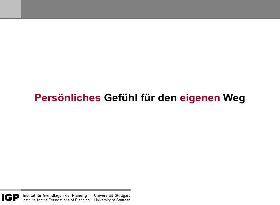Institut für Grundlagen der Planung– Universität Stuttgart Institute for the Foundations of Planning – University of Stuttgart Persönliches Gefühl für den eigenen Weg