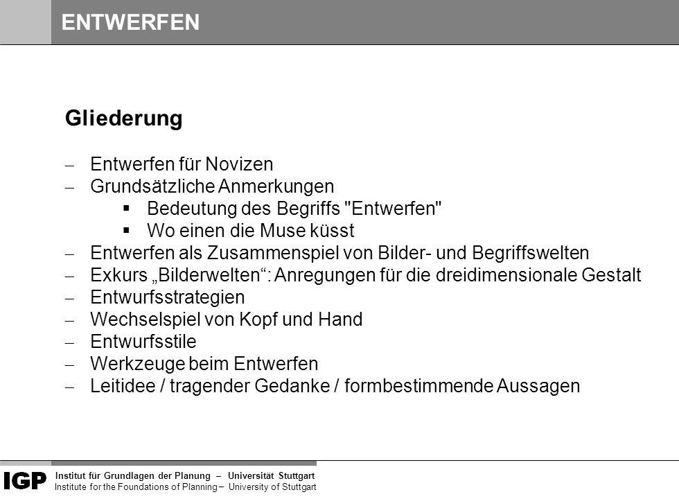Institut für Grundlagen der Planung– Universität Stuttgart Institute for the Foundations of Planning – University of Stuttgart designen, hinwerfen, konstruieren, konzipieren, skizzieren; aufs Papier werfen; konzeptualisieren, projektieren; abfassen, aufsetzen, aufstellen, aufzeichnen, ausarbeiten, entwickeln, erarbeiten, formulieren, hinwerfen, konzipieren, schaffen, skizzieren, verfassen, zu Papier bringen, zusammenstellen; erschaffen, niederlegen; kreieren; schöpfen; sinnverwandt: