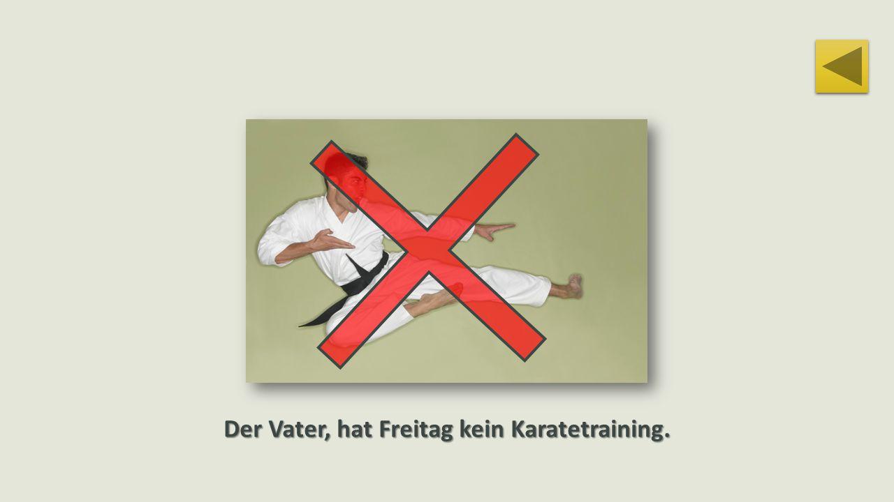 JensSabineJuliaDienstag Mittwoch Donnerstag Freitag Vormittag: Vormittag: Büro Nachmittag: Nachmittag: zu Hause Kein Karatetraining.