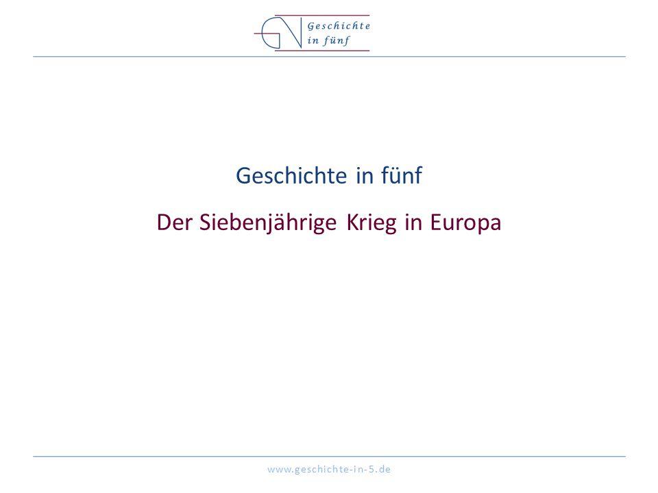 www.geschichte-in-5.de Geschichte in fünf Der Siebenjährige Krieg in Europa
