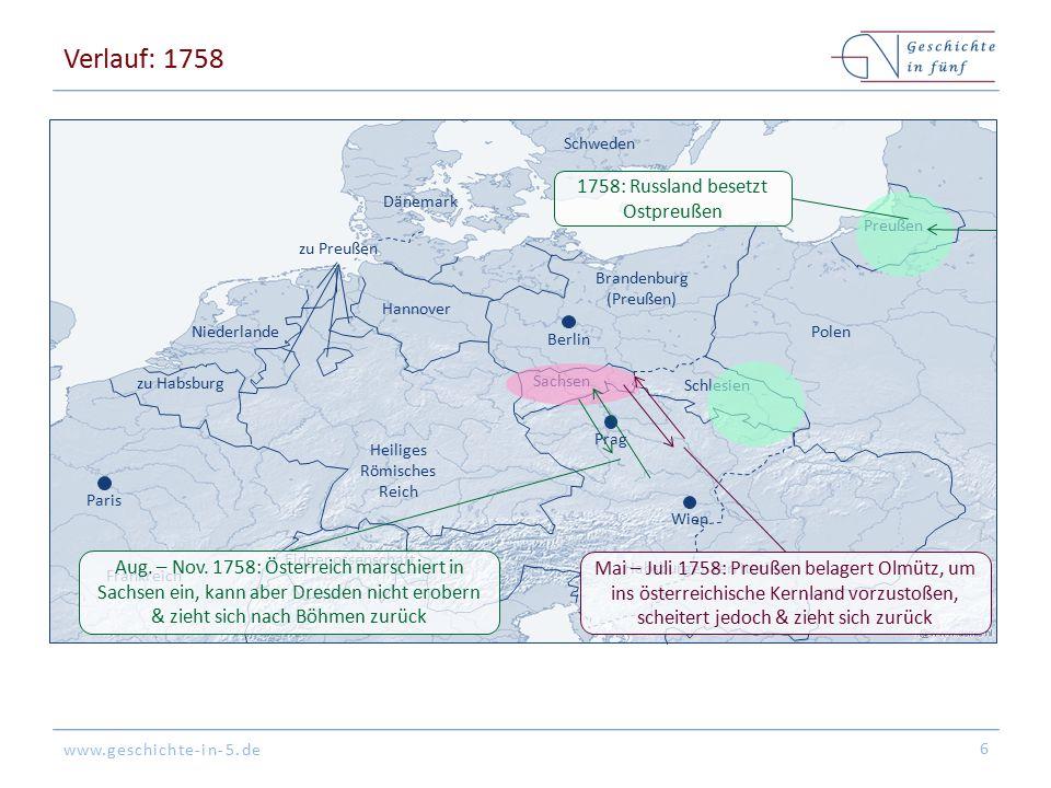 www.geschichte-in-5.de Verlauf: 1758 6 Wien Paris Dänemark Frankreich zu Habsburg Schweden Niederlande Preußen Brandenburg (Preußen) Habsburger Territ