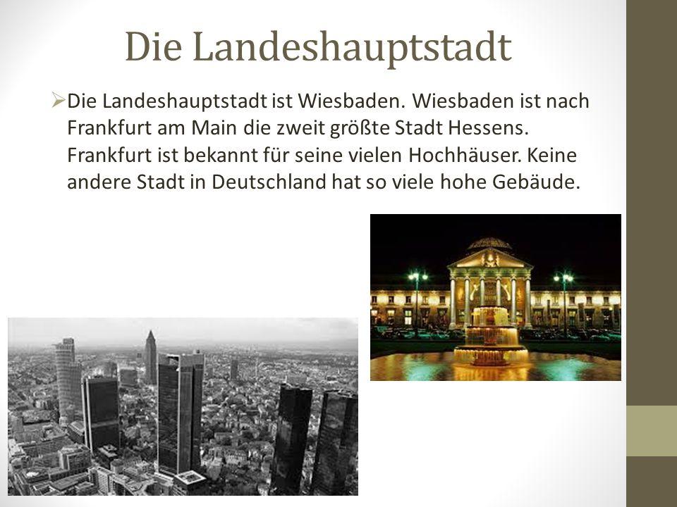 Die Landeshauptstadt  Die Landeshauptstadt ist Wiesbaden. Wiesbaden ist nach Frankfurt am Main die zweit größte Stadt Hessens. Frankfurt ist bekannt