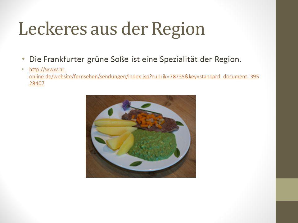 Leckeres aus der Region Die Frankfurter grüne Soße ist eine Spezialität der Region. http://www.hr- online.de/website/fernsehen/sendungen/index.jsp?rub