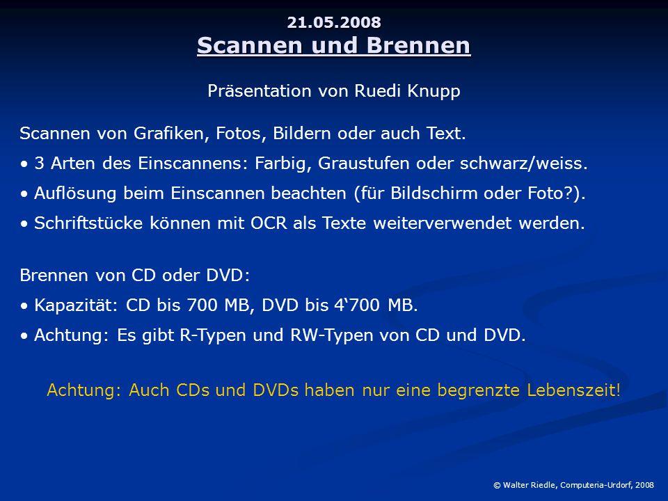 21.05.2008 Scannen und Brennen © Walter Riedle, Computeria-Urdorf, 2008 Scannen von Grafiken, Fotos, Bildern oder auch Text. 3 Arten des Einscannens:
