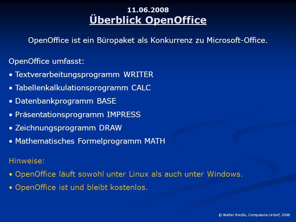 11.06.2008 Überblick OpenOffice © Walter Riedle, Computeria-Urdorf, 2008 OpenOffice ist ein Büropaket als Konkurrenz zu Microsoft-Office.