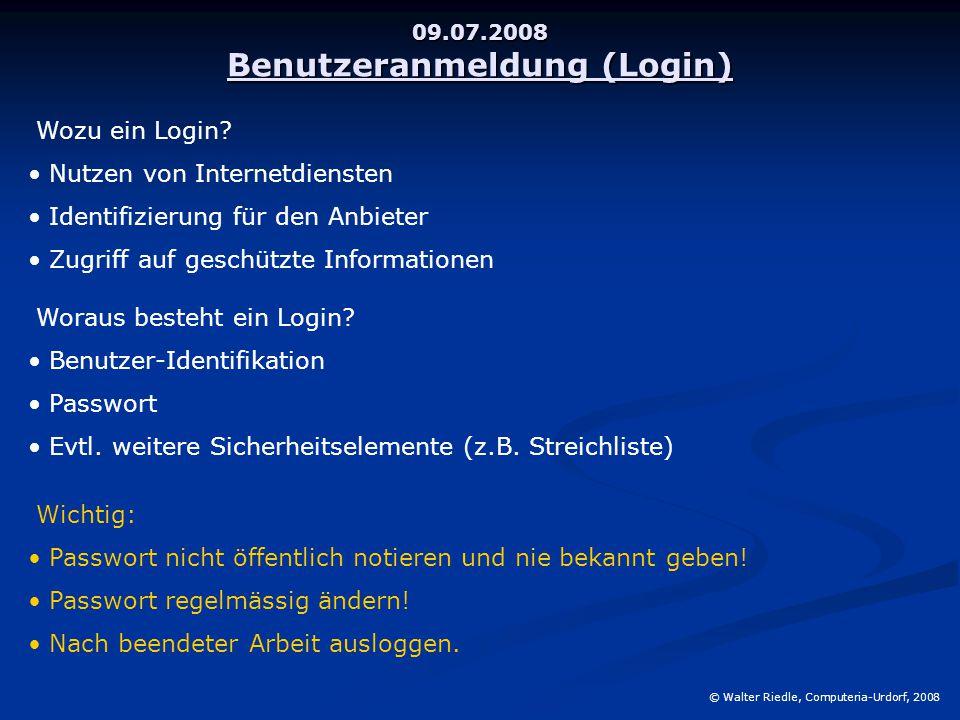 09.07.2008 Benutzeranmeldung (Login) © Walter Riedle, Computeria-Urdorf, 2008 Wozu ein Login? Nutzen von Internetdiensten Identifizierung für den Anbi