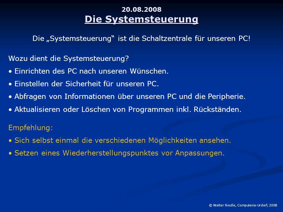 """20.08.2008 Die Systemsteuerung © Walter Riedle, Computeria-Urdorf, 2008 Die """"Systemsteuerung"""" ist die Schaltzentrale für unseren PC! Wozu dient die Sy"""