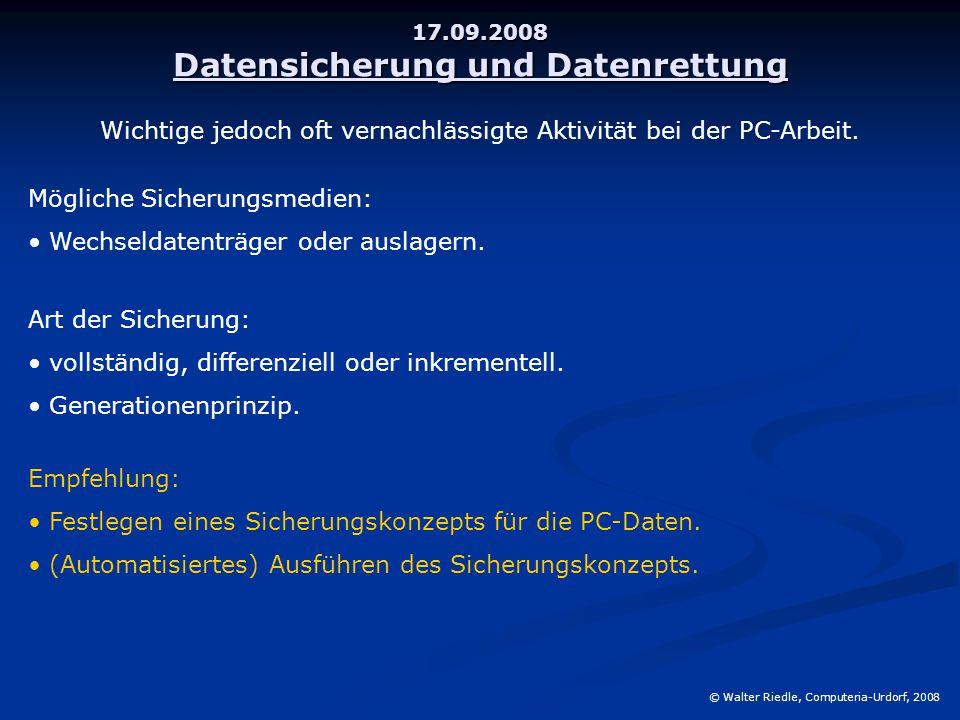 17.09.2008 Datensicherung und Datenrettung © Walter Riedle, Computeria-Urdorf, 2008 Wichtige jedoch oft vernachlässigte Aktivität bei der PC-Arbeit.