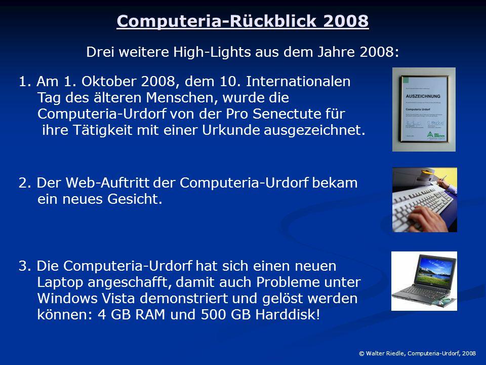 Computeria-Rückblick 2008 © Walter Riedle, Computeria-Urdorf, 2008 Drei weitere High-Lights aus dem Jahre 2008: 1. Am 1. Oktober 2008, dem 10. Interna