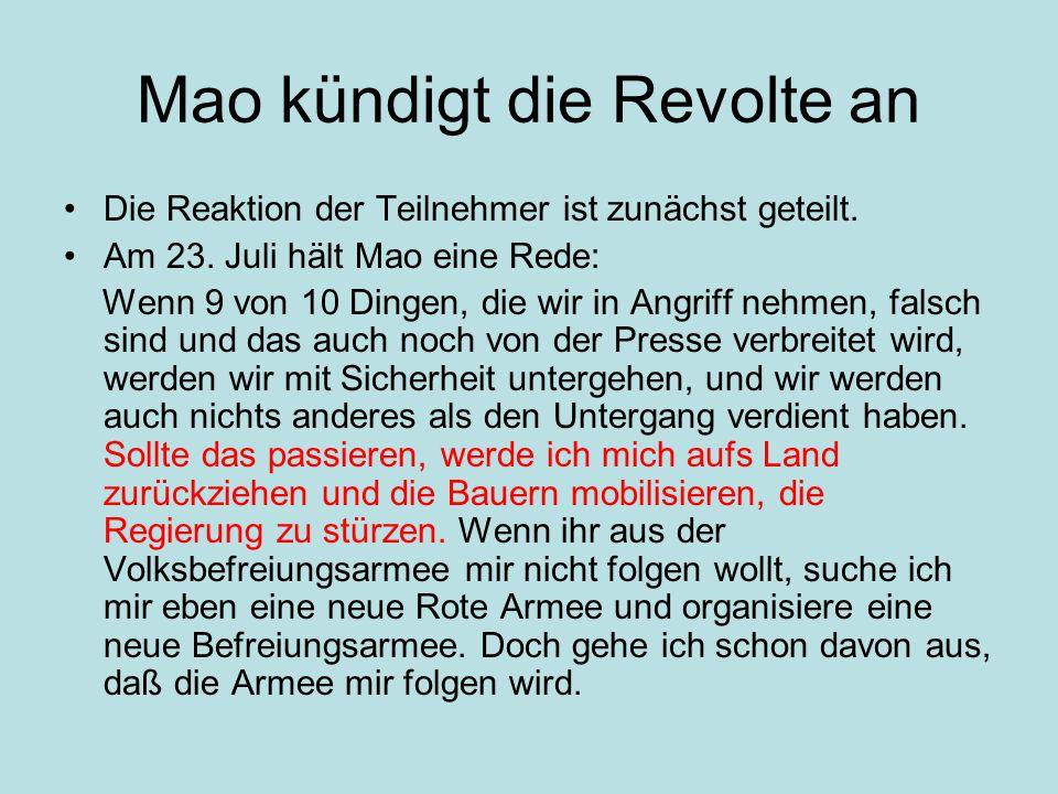 Mao kündigt die Revolte an Die Reaktion der Teilnehmer ist zunächst geteilt. Am 23. Juli hält Mao eine Rede: Wenn 9 von 10 Dingen, die wir in Angriff