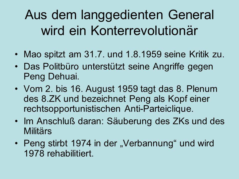 Aus dem langgedienten General wird ein Konterrevolutionär Mao spitzt am 31.7. und 1.8.1959 seine Kritik zu. Das Politbüro unterstützt seine Angriffe g