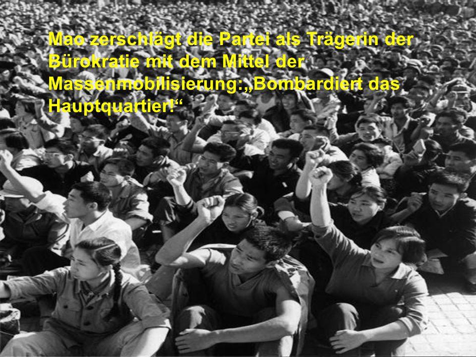 Mao zerschlägt in der Kulturrevolution die Partei als Trägerin der Bürokratie und mobilisiert dazu die Massen: Bombardiert das Hauptquartier! Mao zers