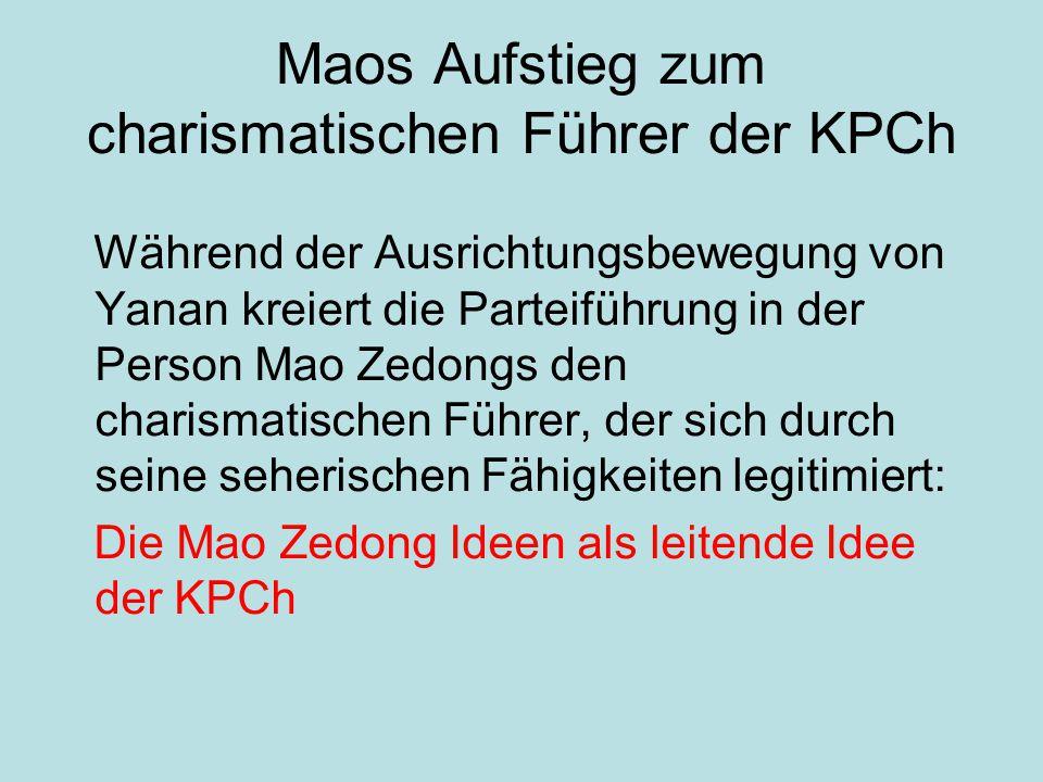 Maos Aufstieg zum charismatischen Führer der KPCh Während der Ausrichtungsbewegung von Yanan kreiert die Parteiführung in der Person Mao Zedongs den c