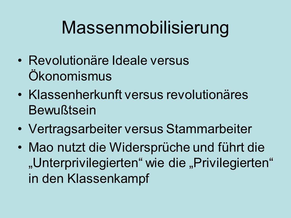 Massenmobilisierung Revolutionäre Ideale versus Ökonomismus Klassenherkunft versus revolutionäres Bewußtsein Vertragsarbeiter versus Stammarbeiter Mao