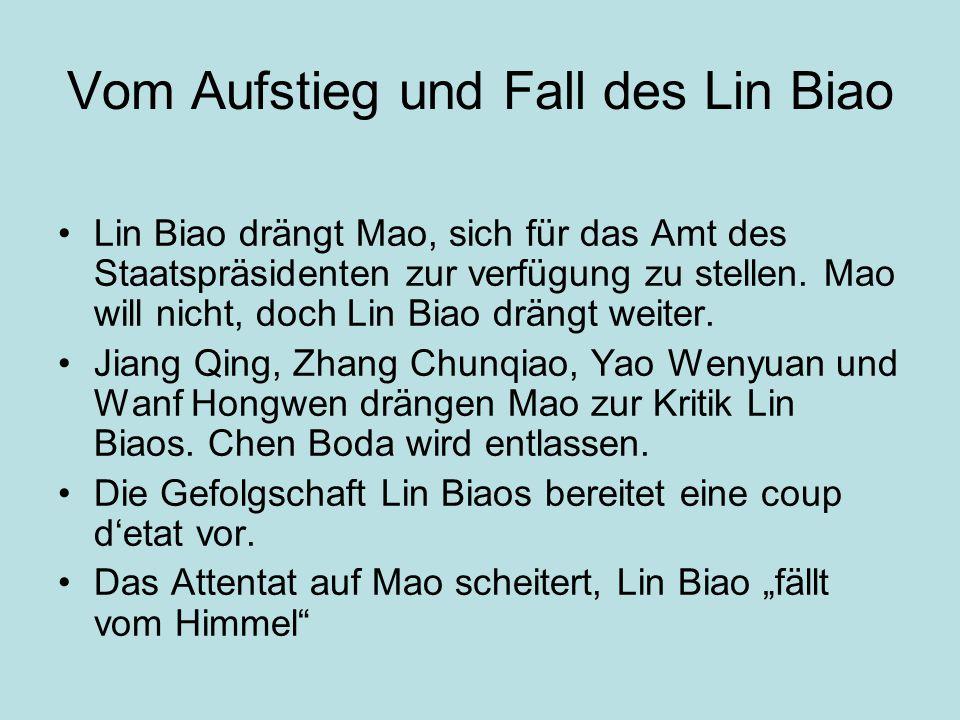 Vom Aufstieg und Fall des Lin Biao Lin Biao drängt Mao, sich für das Amt des Staatspräsidenten zur verfügung zu stellen. Mao will nicht, doch Lin Biao