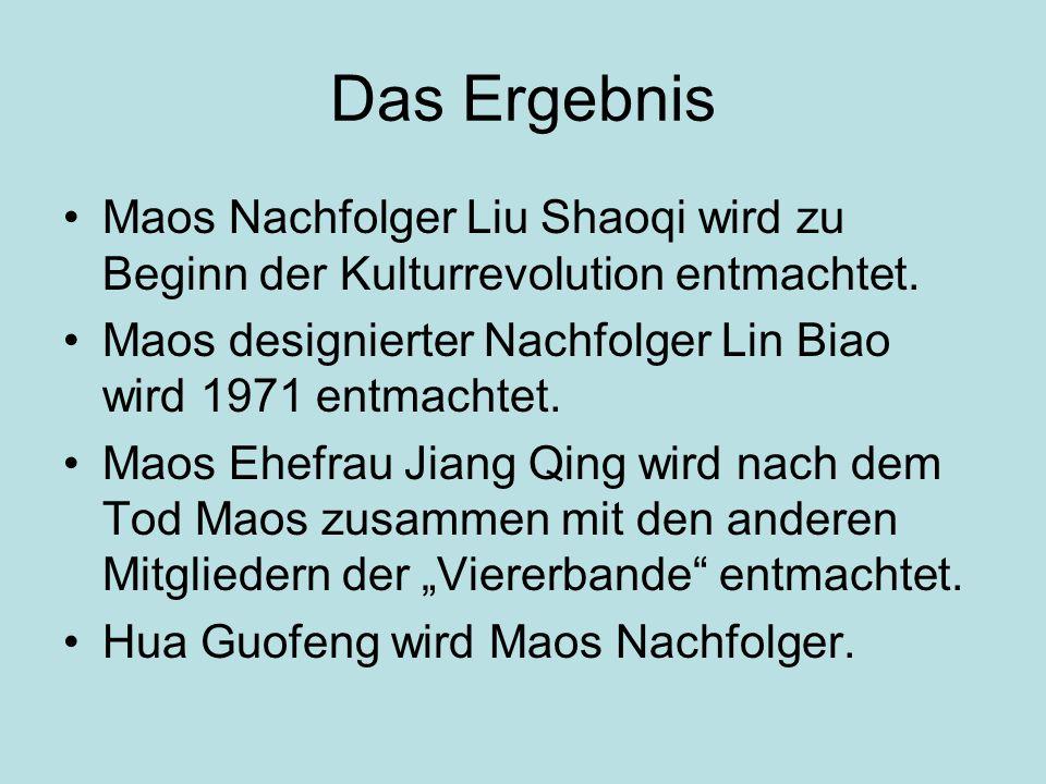 Das Ergebnis Maos Nachfolger Liu Shaoqi wird zu Beginn der Kulturrevolution entmachtet. Maos designierter Nachfolger Lin Biao wird 1971 entmachtet. Ma