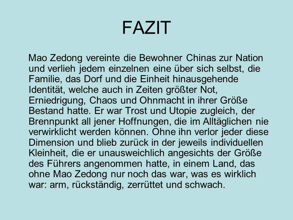 FAZIT Mao Zedong vereinte die Bewohner Chinas zur Nation und verlieh jedem einzelnen eine über sich selbst, die Familie, das Dorf und die Einheit hina