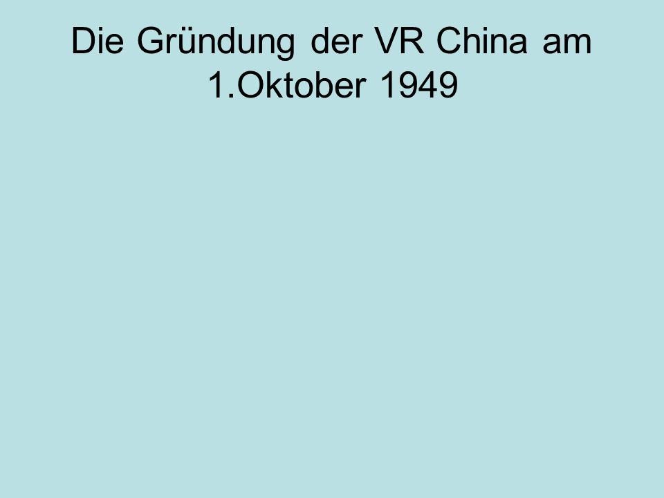 Die Gründung der VR China am 1.Oktober 1949