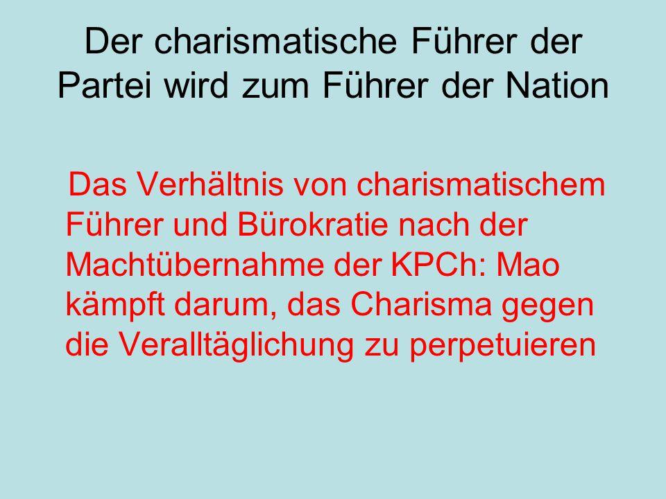 Der charismatische Führer der Partei wird zum Führer der Nation Das Verhältnis von charismatischem Führer und Bürokratie nach der Machtübernahme der K