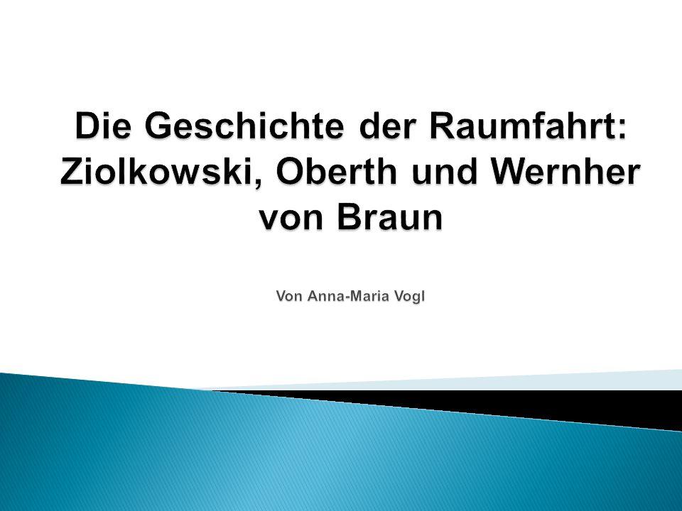 1.Visionäre und Vordenker 1.1 Konstantin Ziolkowski 1.2 Hermann Oberth 1.3 Wernher von Braun 2.