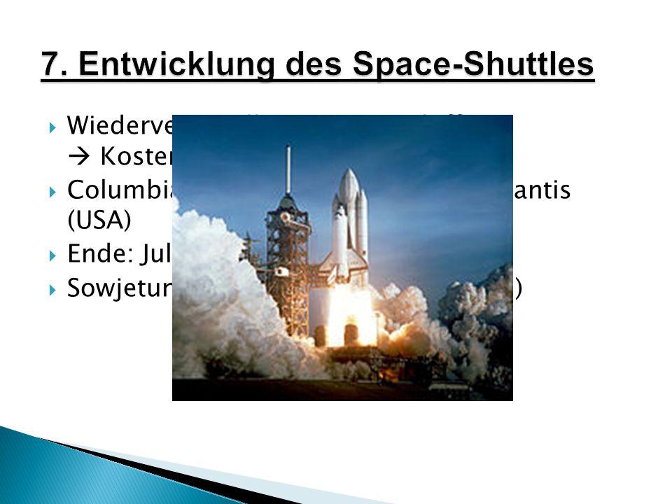  Wiederverwendbares Raumschiff  Kostenersparnis  Columbia, Challenger, Discovery, Atlantis (USA)  Ende: Juli 2011  Sowjetunion: Buran (November 1988)
