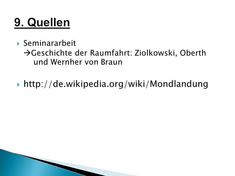  Seminararbeit  Geschichte der Raumfahrt: Ziolkowski, Oberth und Wernher von Braun  http://de.wikipedia.org/wiki/Mondlandung