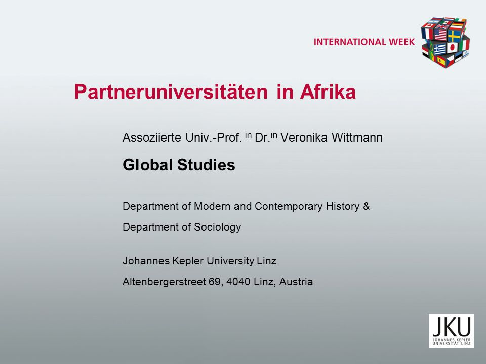 Partneruniversitäten in Afrika Assoziierte Univ.-Prof. in Dr. in Veronika Wittmann Global Studies Department of Modern and Contemporary History & Depa