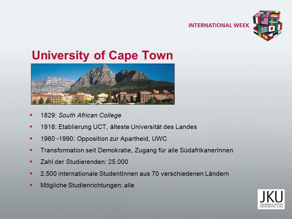 University of Cape Town  1829: South African College  1918: Etablierung UCT, älteste Universität des Landes  1960 -1990: Opposition zur Apartheid, UWC  Transformation seit Demokratie, Zugang für alle SüdafrikanerInnen  Zahl der Studierenden: 25.000  2.500 internationale StudentInnen aus 70 verschiedenen Ländern  Mögliche Studienrichtungen: alle