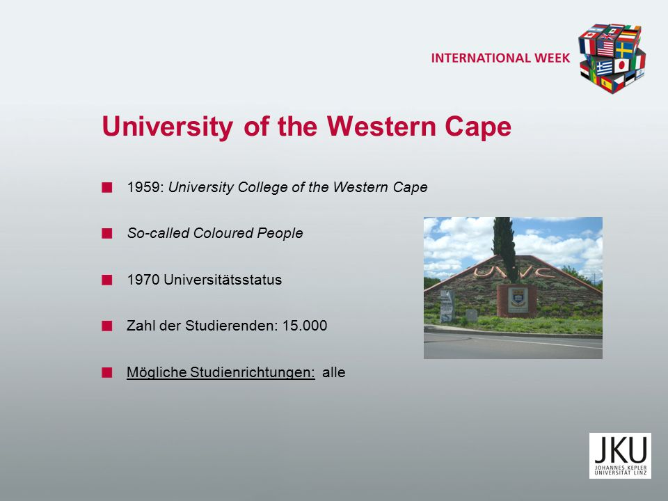 University of the Western Cape 1959: University College of the Western Cape So-called Coloured People 1970 Universitätsstatus Zahl der Studierenden: 15.000 Mögliche Studienrichtungen: alle
