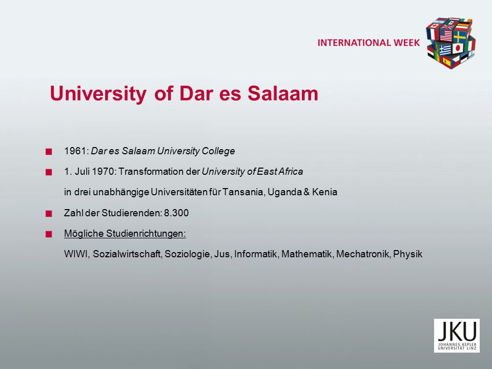 University of Dar es Salaam 1961: Dar es Salaam University College 1. Juli 1970: Transformation der University of East Africa in drei unabhängige Univ