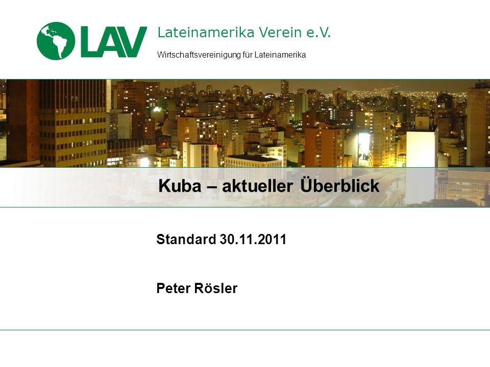 Lateinamerika Verein e.V. Standard 30.11.2011 Peter Rösler Kuba – aktueller Überblick Wirtschaftsvereinigung für Lateinamerika