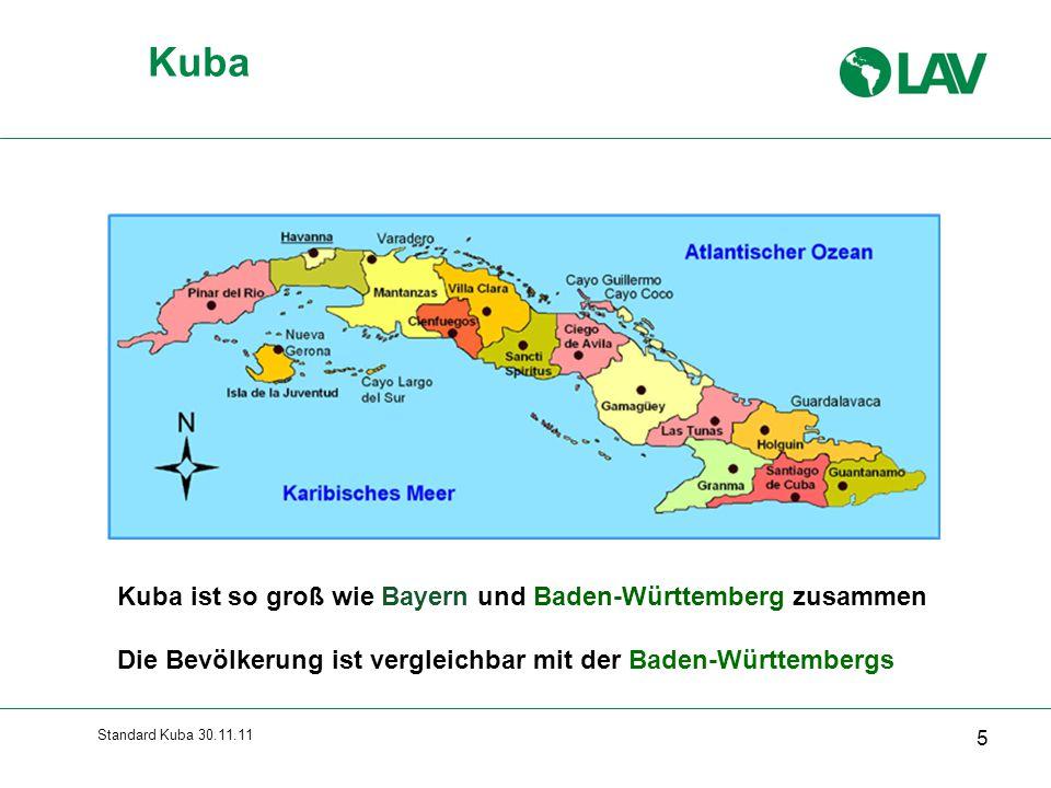 Standard Kuba 30.11.11 5 Kuba Kuba ist so groß wie Bayern und Baden-Württemberg zusammen Die Bevölkerung ist vergleichbar mit der Baden-Württembergs