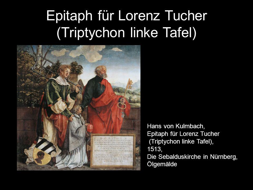 Epitaph für Lorenz Tucher (Triptychon linke Tafel) Hans von Kulmbach, Epitaph für Lorenz Tucher (Triptychon linke Tafel), 1513, Die Sebalduskirche in