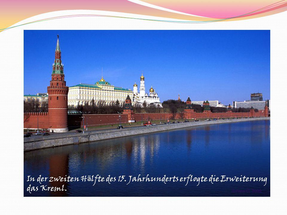 In der zweiten H ä lfte des 15. Jahrhunderts erflogte die Erweiterung das Kreml.