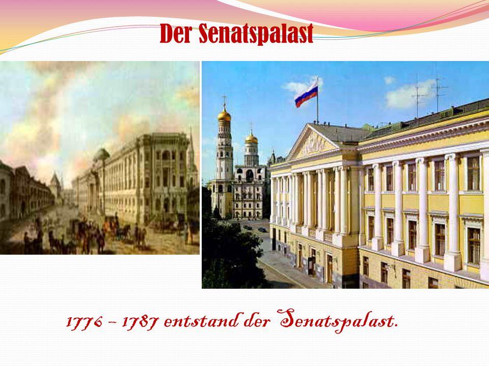Der Senatspalast 1776 – 1787 entstand der Senatspalast.