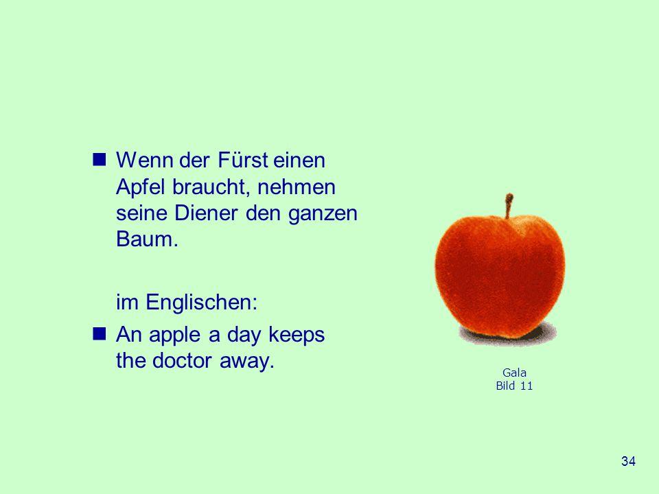 34 Wenn der Fürst einen Apfel braucht, nehmen seine Diener den ganzen Baum.