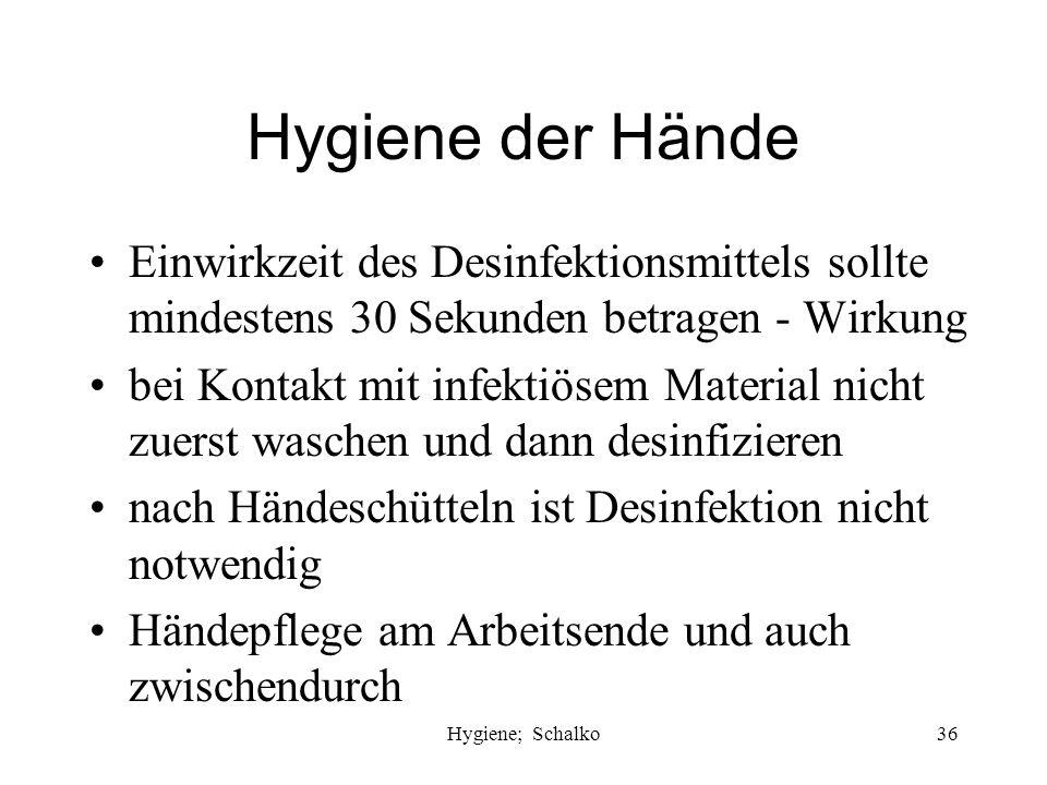 Hygiene; Schalko35 Hygiene der Hände Während der Arbeit kein Schmuck Fingernägel nicht lackieren nach Abstreifen der Einweghandschuhe Hände desinfizie