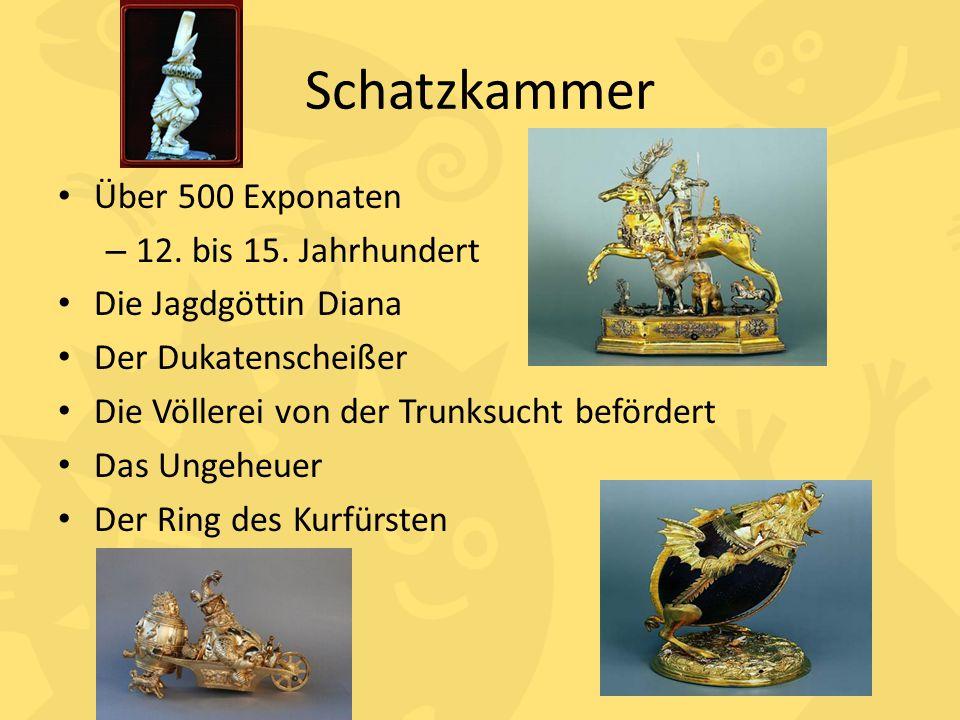 Schatzkammer Über 500 Exponaten – 12. bis 15. Jahrhundert Die Jagdgöttin Diana Der Dukatenscheißer Die Völlerei von der Trunksucht befördert Das Ungeh