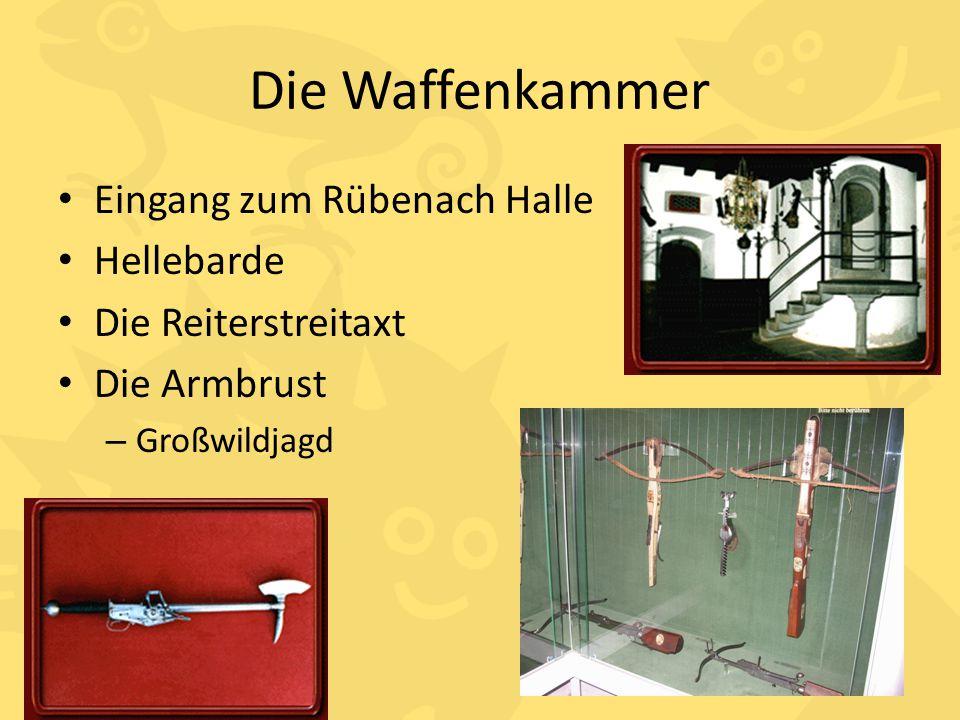 Die Waffenkammer Eingang zum Rübenach Halle Hellebarde Die Reiterstreitaxt Die Armbrust – Großwildjagd