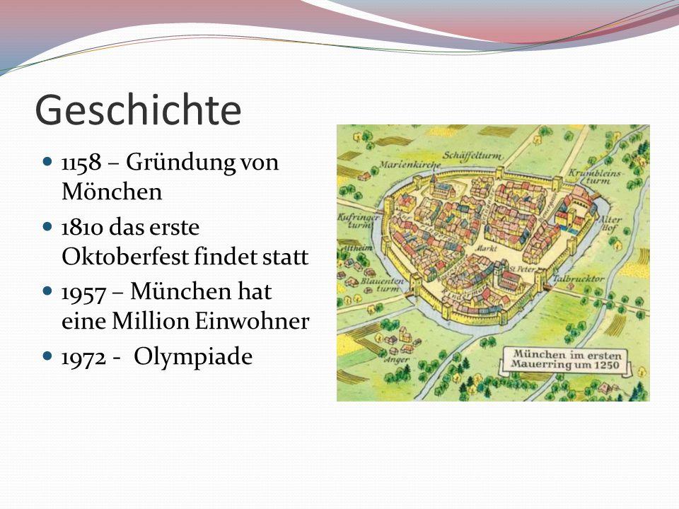 Geschichte 1158 – Gründung von Mönchen 1810 das erste Oktoberfest findet statt 1957 – München hat eine Million Einwohner 1972 - Olympiade