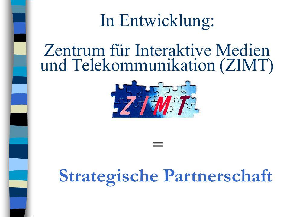 In Entwicklung: Zentrum für Interaktive Medien und Telekommunikation (ZIMT) = Strategische Partnerschaft