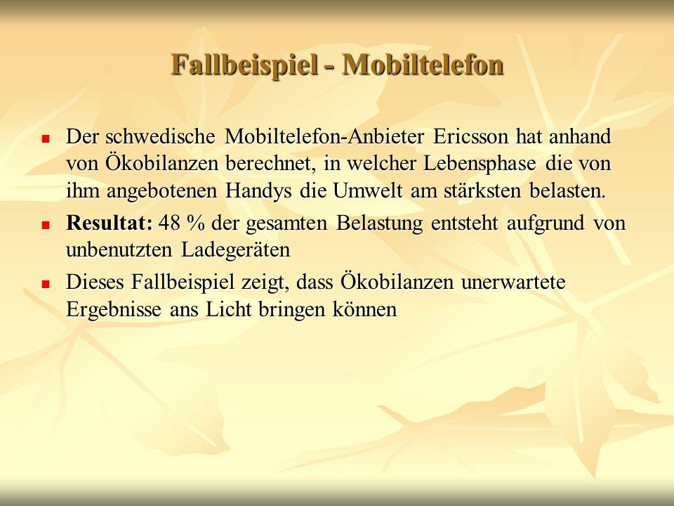 Fallbeispiel - Mobiltelefon Der schwedische Mobiltelefon-Anbieter Ericsson hat anhand von Ökobilanzen berechnet, in welcher Lebensphase die von ihm an