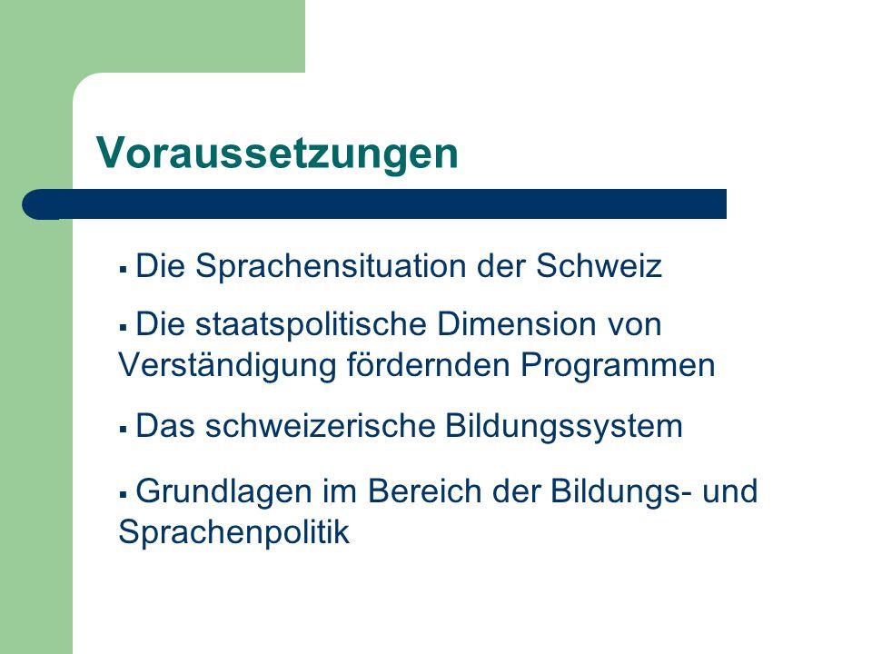 Voraussetzungen  Die Sprachensituation der Schweiz  Die staatspolitische Dimension von Verständigung fördernden Programmen  Das schweizerische Bildungssystem  Grundlagen im Bereich der Bildungs- und Sprachenpolitik