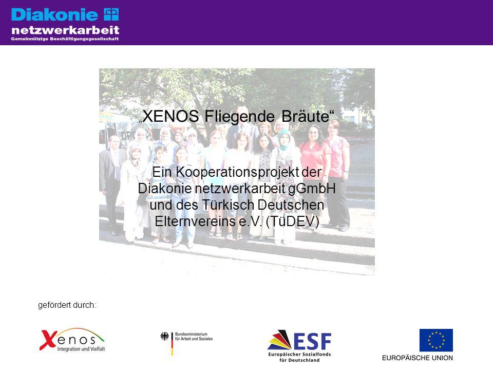 """"""" XENOS Fliegende Bräute Ein Kooperationsprojekt der Diakonie netzwerkarbeit gGmbH und des Türkisch Deutschen Elternvereins e.V."""