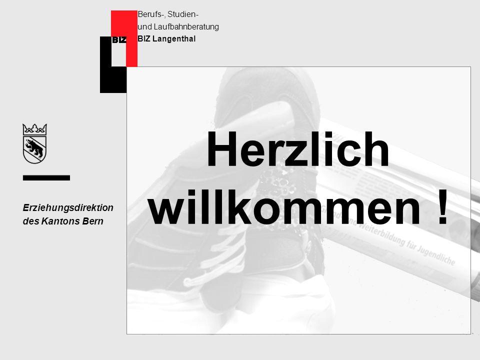 Erziehungsdirektion des Kantons Bern Berufs-, Studien- und Laufbahnberatung BIZ Langenthal Herzlich willkommen !