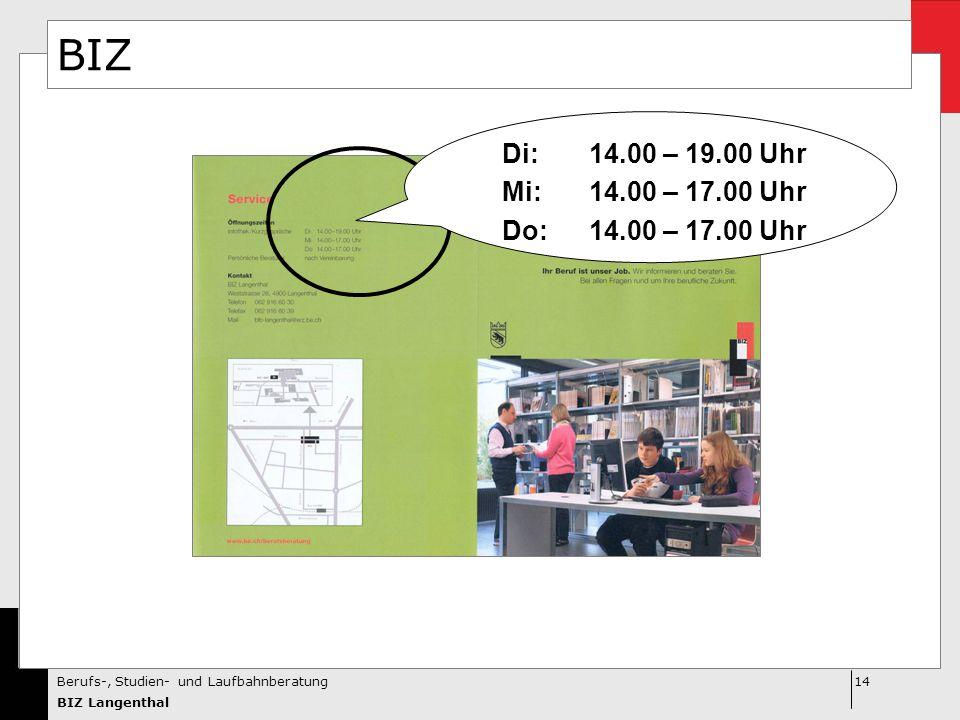 14Berufs-, Studien- und Laufbahnberatung BIZ Langenthal BIZ Di:14.00 – 19.00 Uhr Mi:14.00 – 17.00 Uhr Do:14.00 – 17.00 Uhr