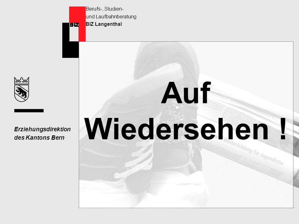 Erziehungsdirektion des Kantons Bern Berufs-, Studien- und Laufbahnberatung BIZ Langenthal Auf Wiedersehen !