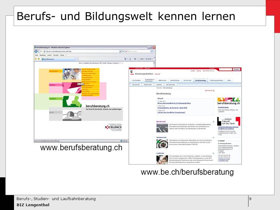 9Berufs-, Studien- und Laufbahnberatung BIZ Langenthal Berufs- und Bildungswelt kennen lernen www.berufsberatung.ch www.be.ch/berufsberatung