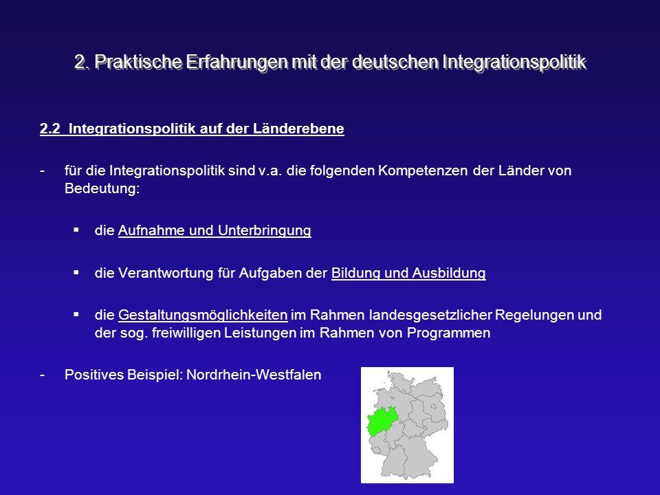 2. Praktische Erfahrungen mit der deutschen Integrationspolitik 2.2 Integrationspolitik auf der Länderebene -für die Integrationspolitik sind v.a. die